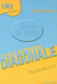 Mathématiques, CM2, cycle 3, cycle des approfondissements : livre du maître, programmes 2002