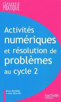 Activités numériques et résolution de problèmes au cycle 2 : une progression de cycle, des situations pour maîtriser les compétences : acquérir les connaissances, développer les capacités, acquérir les attitudes
