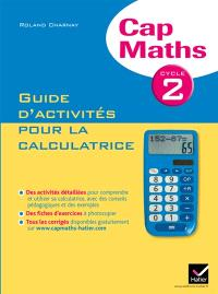 Cap maths, cycle 2 : guide d'activités pour la calculatrice