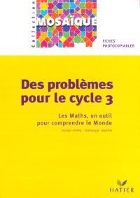 Des problèmes pour le cycle 3 : les maths, un outil pour comprendre le monde : fiches photocopiables