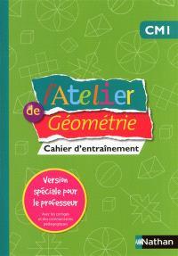 L'atelier de géométrie CM1 : cahier d'entraînement : version spéciale pour le professeur