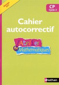 L'atelier de mathématiques, CP cycle 2 : cahier autocorrectif