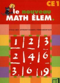 Le nouveau math élém. : cycle des apprentissages fondamentaux : CE1