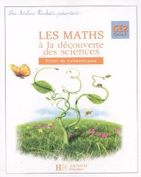 Les maths à la découverte des sciences CE2, cycle 3 : fichier de mathématiques