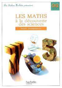 Les maths à la découverte des sciences CM2, cycle 3 : guide pédagogique