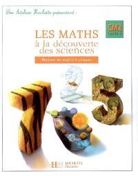 Les maths à la découverte des sciences, manuel de mathématiques CM2 cycle 3
