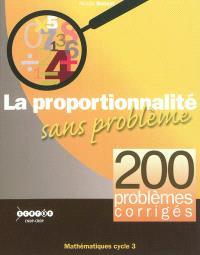 Les problèmes de proportionnalité : 200 problèmes corrigés : mathématiques cycle 3