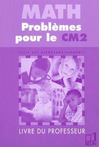 Math : problèmes pour le CM2 : livre du professeur