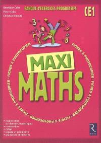 Maxi maths CE1 : banque d'exercices progressifs : exploitation de données numériques, numération, calcul, espace et géométrie, grandeurs et mesures