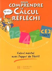Pour comprendre le calcul réfléchi CE2 cycle 3 : calcul mental avec l'appui de l'écrit