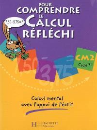 Pour comprendre le calcul réfléchi, CM2 cycle 3 : calcul mental avec l'appui de l'écrit