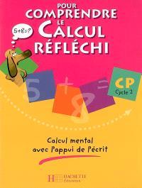 Pour comprendre le calcul réfléchi, CP cycle 2 : calcul mental avec l'appui de l'écrit
