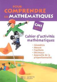 Pour comprendre les mathématiques, CM1, cycle 3 : cahier d'activités mathématiques