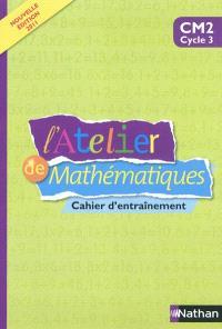 L'atelier de mathématiques : cahier d'entraînement : CM2 cycle 3