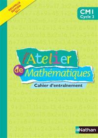 L'atelier de mathématiques, CM1 cyle 3 : cahier d'entraînement