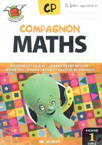 Compagnon maths CP : nombres et calcul, grandeurs et mesure, géométrie, organisation et gestion de données