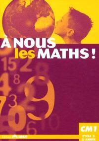 A nous les maths ! CM1, cycle 3, 2e année : livre de l'élève