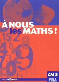 A nous les maths ! CM2, cycle 3, 3e année : livre de l'élève