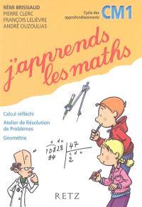 J'apprends les maths CM1 : calcul réfléchi, atelier de résolution de problèmes, géométrie