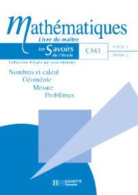 Mathématiques CM1 : nombres et calcul, géométrie, mesure, problèmes : livre du maître