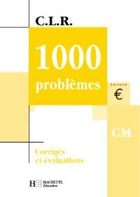 1000 problèmes, niveau CM : corrigés et évaluations