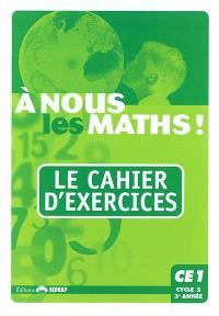 A nous les maths ! CE1, cycle 2, 3e année : le cahier d'exercices
