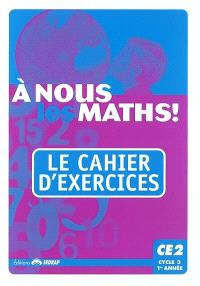 A nous les maths ! CE2, cycle 3, 1re année : le cahier d'exercices
