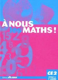 A nous les maths ! CE2, cycle 3, 1re année : livre de l'élève