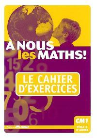 A nous les maths ! CM1, cycle 3, 2e année : le cahier d'exercices