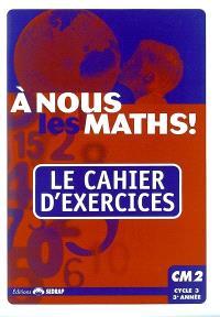 A nous les maths ! CM2, cycle 3, 3e année : le cahier d'exercices