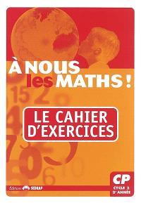 A nous les maths ! CP, cycle 2, 2e année : le cahier d'exercices