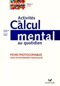 Activités de calcul mental au quotidien, cycle 2 (CP-CE1) : fichiers photocopiables pour un entraînement individualisé