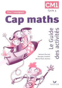 Cap maths CM1, cycle 3 : le guide des activités