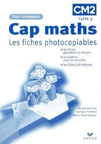Cap maths CM2 cycle 3 : les fiches photocopiables, pour l'enseignant