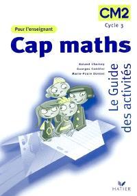 Cap maths, CM2, cycle 3 : le guide des activités : pour l'enseignant
