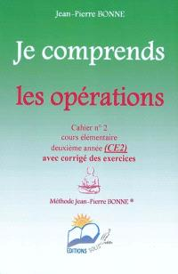 Je comprends les opérations : cahier n°2, cours élémentaire, deuxième année (CE2) : avec corrigé des exercices