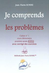 Je comprends les problèmes : cahier n°1, cours élémentaire, première année (CE1) : avec corrigé des exercices