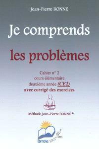 Je comprends les problèmes : cahier n°2, cours élémentaire, deuxième année (CE2) : avec corrigé des exercices