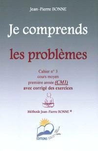 Je comprends les problèmes : cahier n°3, cours moyen, première année (CM1) : avec corrigé des exercices