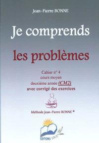 Je comprends les problèmes : cahier n°4, cours moyen, deuxième année (CM2) : avec corrigé des exercices