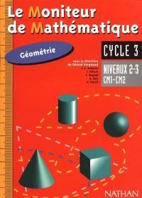 Le moniteur de mathématique, géométrie cycle 3 : cahier niveau 2 et 3, CM1-CM2