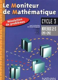 Le moniteur de mathématique, niveaux 2-3, CM1-CM2, cycle 3 : résolution de problèmes