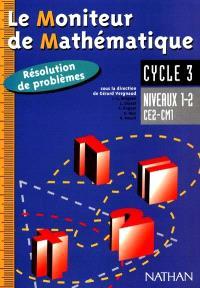 Le moniteur de mathématiques, niveaux 1 et 2, CE2-CM1, cycle 3 : résolution de problèmes
