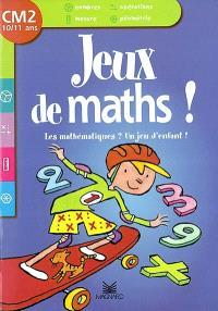 Les mathématiques ? Un jeu d'enfant ! CM2, 10-11 ans