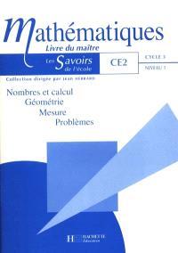 Mathématiques, CE2, cycle 3 niveau 1 : nombres et calcul, géométrie, mesure, problèmes : livre du maître
