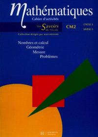 Mathématiques, cycle 3 niveau 3 : nombre et calcul, géométrie, mesure, problèmes : cahier d'activités, CM2