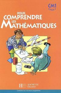 Pour comprendre les mathématiques, CM1 : manuel de l'élève