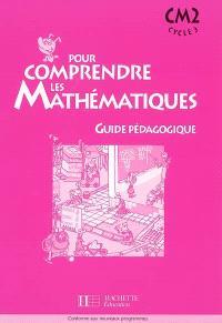 Pour comprendre les mathématiques, CM2 cycle 3 : guide pédagogique