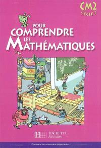 Pour comprendre les mathématiques, CM2, cycle 3 : livre de l'élève