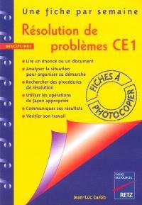 Résolution de problèmes, CE1 : une fiche par semaine : lire et comprendre un énoncé, repérer les données utiles, procéder par étapes, résoudre le problème, vérifier les résultats